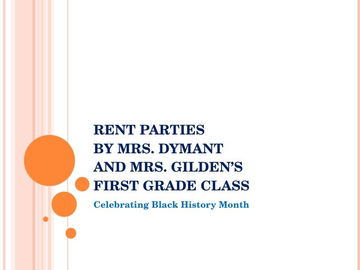 RENT PARTIES BY MRS. DYMANT  AND MRS. GILDEN'S FIRST GRADE CLASS Celebrating Black History Month