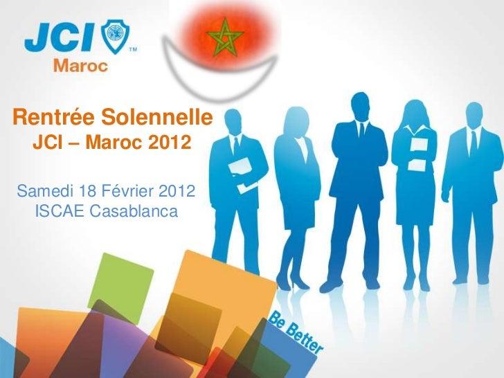Rentrée Solennelle JCI – Maroc 2012Samedi 18 Février 2012  ISCAE Casablanca