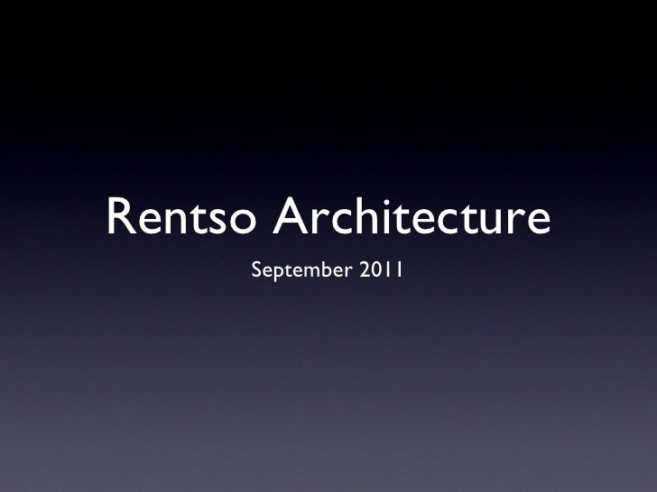 Rentso Architecture <ul><li>September 2011 </li></ul>