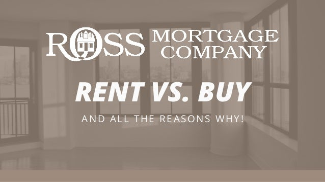 RENT VS. BUY A N D ALL THE RE A S O N S W H Y !