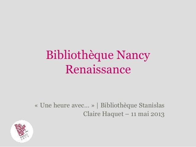 Bibliothèque Nancy Renaissance « Une heure avec… » | Bibliothèque Stanislas Claire Haquet – 11 mai 2013
