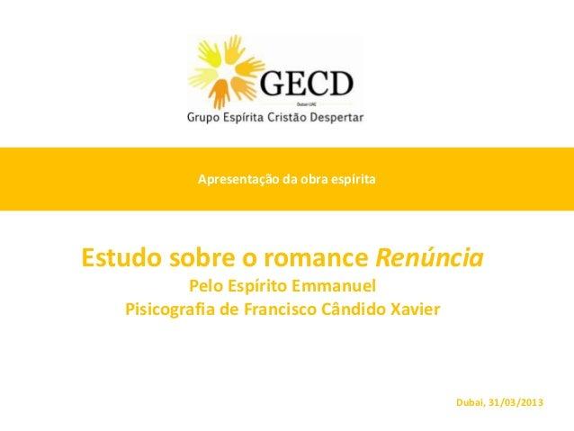 Apresentação da obra espíritaEstudo sobre o romance Renúncia           Pelo Espírito Emmanuel   Pisicografia de Francisco ...