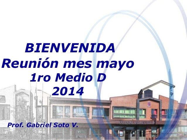 BIENVENIDA Reunión mes mayo 1ro Medio D 2014 Prof. Gabriel Soto V.