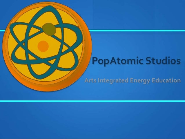 PopAtomic StudiosArts Integrated Energy Education