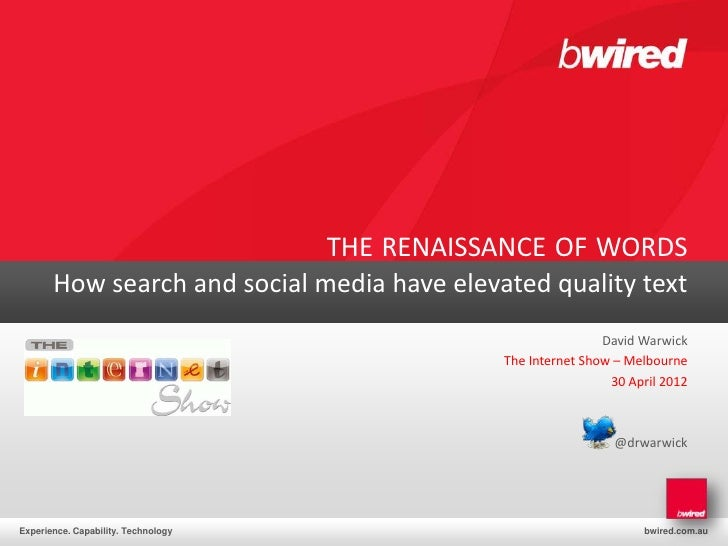 THE RENAISSANCE OF WORDS       How search and social media have elevated quality text                                     ...