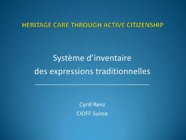 Système d'inventaire des expressions traditionnelles _____________________________________                 Cyrill Renz    ...