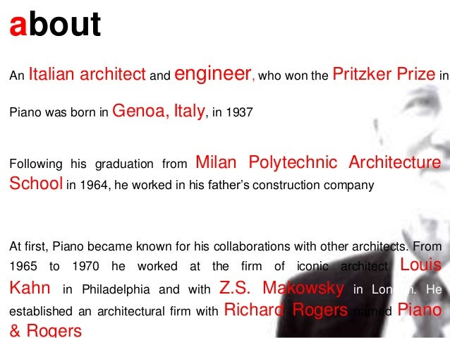 about An Italian architect and engineer, who won the Pritzker Prize in Piano was born in Genoa, Italy, in 1937 Following h...