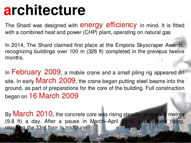architecture The Shard was designed with energy efficiency in mind. It is fitted with a combined heat and power (CHP) plan...
