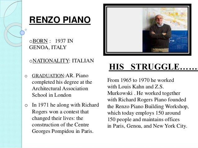 o GRADUATION:AR. Piano completed his degree at the Architectural Association School in London o In 1971 he along with Rich...
