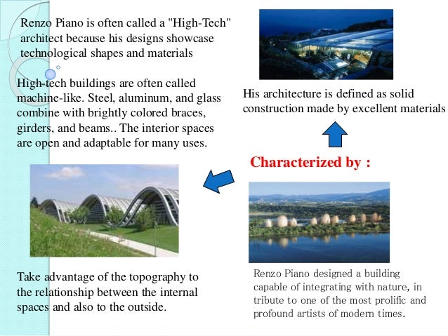 """Renzo Piano is often called a """"High-Tech"""" architect because his designs showcase technological shapes and materials High-t..."""