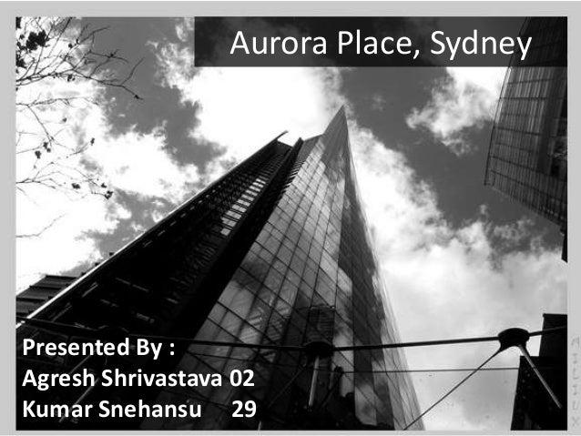 Aurora Place, Sydney Presented By : Agresh Shrivastava 02 Kumar Snehansu 29