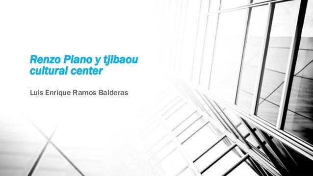 Renzo Piano y tjibaou cultural center Luis Enrique Ramos Balderas