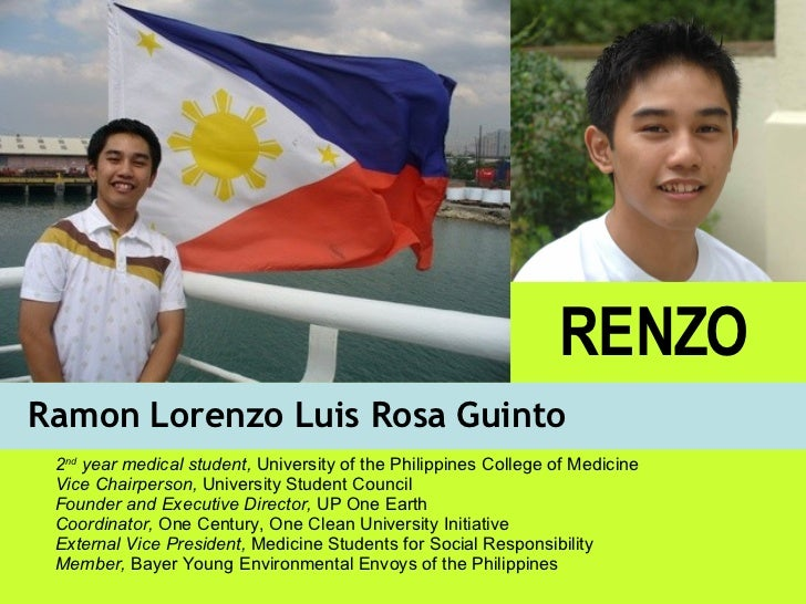 Ramon Lorenzo Luis Rosa Guinto RENZO 2 nd  year medical student,  University of the Philippines College of Medicine Vice C...