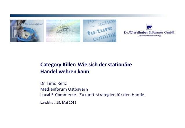 VO_190515_th_MedienforumOstBY_CK_tr.pptx Category Killer:Wiesichderstationäre Handelwehrenkann Dr.TimoRenz Medien...