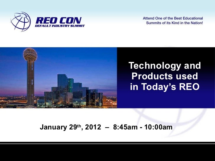 Technology and Products used in Today's REO January 29 th , 2012  –  8:45am - 10:00am