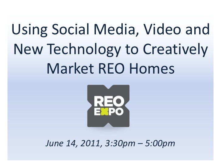 Using Social Media, Video and New Technology to Creatively Market REO HomesJune 14, 2011, 3:30pm – 5:00pm<br />