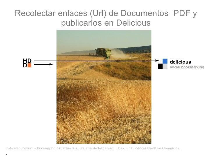 Recolectar enlaces (Url) de Documentos PDF y                  publicarlos en Delicious     Foto http://www.flickr.com/phot...