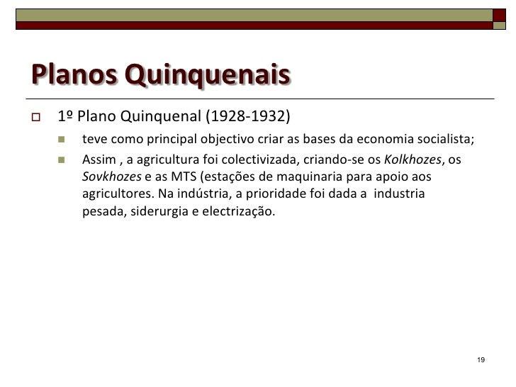 Planos Quinquenais   1º Plano Quinquenal (1928-1932)       teve como principal objectivo criar as bases da economia soci...