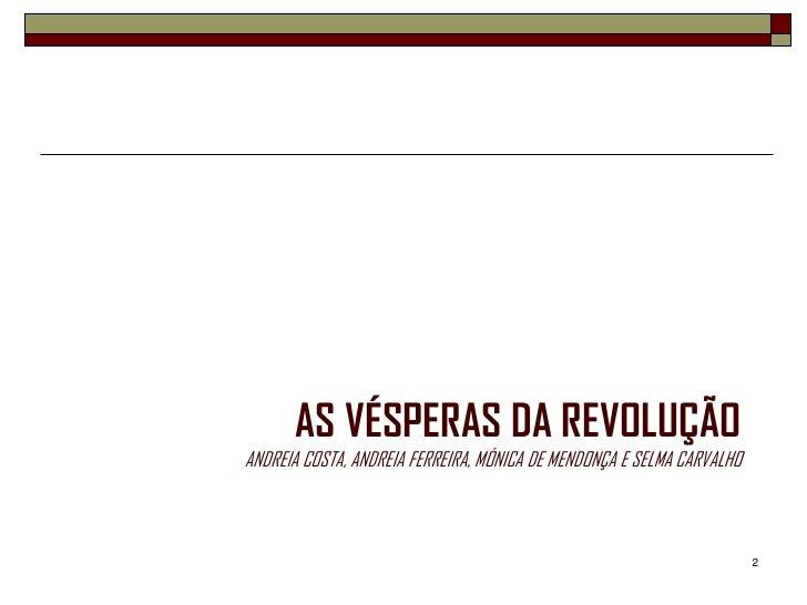 AS VÉSPERAS DA REVOLUÇÃOANDREIA COSTA, ANDREIA FERREIRA, MÓNICA DE MENDONÇA E SELMA CARVALHO                              ...