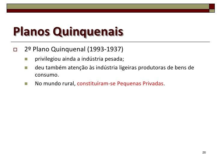 Planos Quinquenais   2º Plano Quinquenal (1993-1937)       privilegiou ainda a indústria pesada;       deu também atenç...