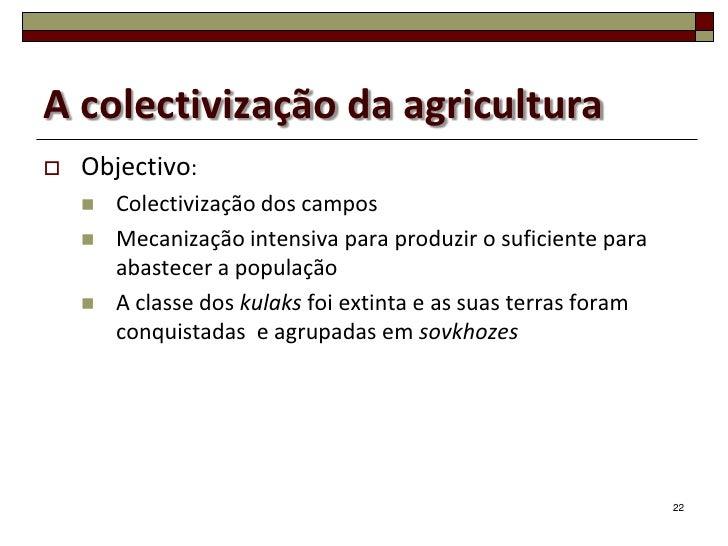 A colectivização da agricultura   Objectivo:       Colectivização dos campos       Mecanização intensiva para produzir ...