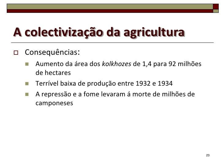 A colectivização da agricultura   Consequências:       Aumento da área dos kolkhozes de 1,4 para 92 milhões        de he...