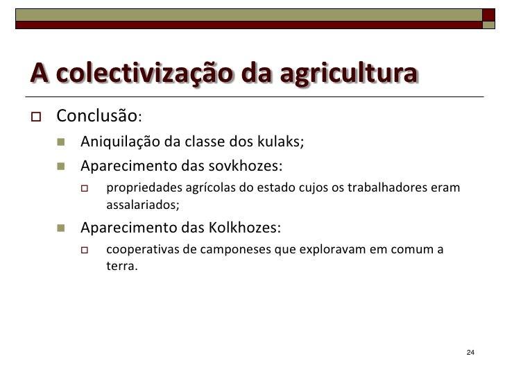 A colectivização da agricultura   Conclusão:       Aniquilação da classe dos kulaks;       Aparecimento das sovkhozes: ...