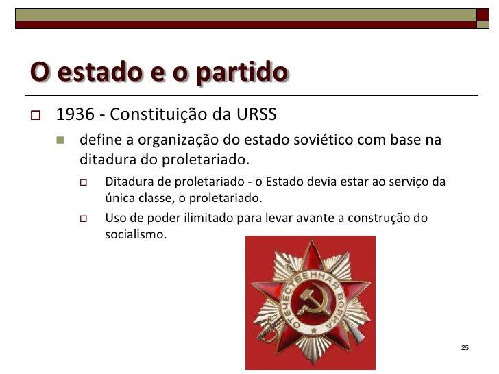O estado e o partido   1936 - Constituição da URSS       define a organização do estado soviético com base na        dit...