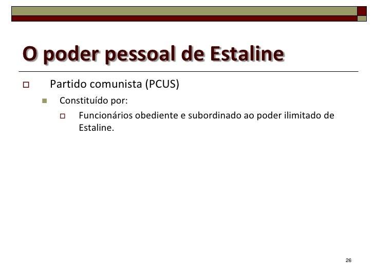 O poder pessoal de Estaline       Partido comunista (PCUS)        Constituído por:            Funcionários obediente e ...