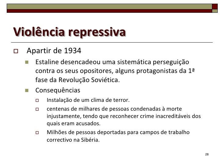 Violência repressiva   Apartir de 1934       Estaline desencadeou uma sistemática perseguição        contra os seus opos...