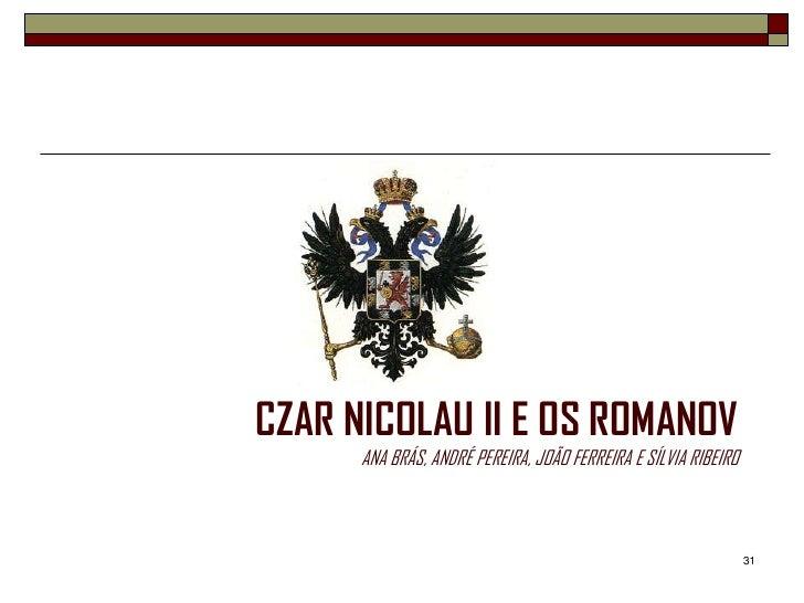 CZAR NICOLAU II E OS ROMANOV      ANA BRÁS, ANDRÉ PEREIRA, JOÃO FERREIRA E SÍLVIA RIBEIRO                                 ...