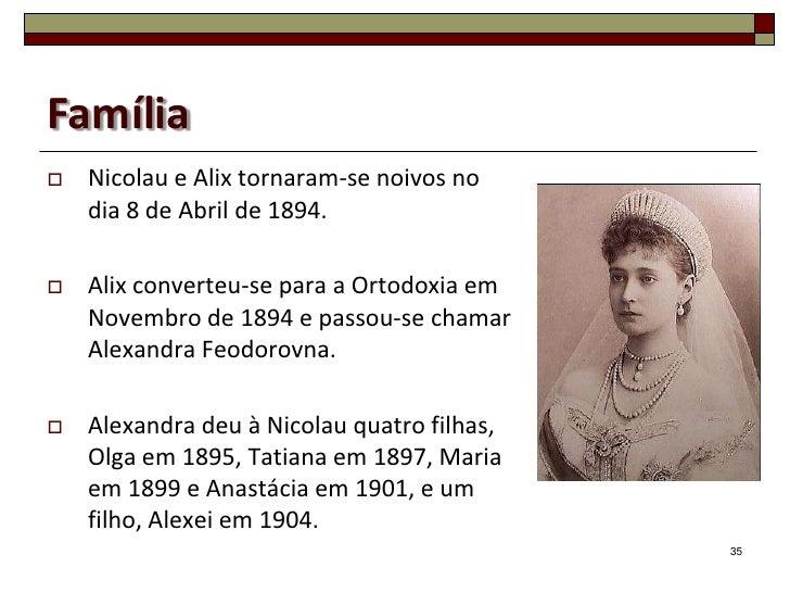 Família   Nicolau e Alix tornaram-se noivos no    dia 8 de Abril de 1894.   Alix converteu-se para a Ortodoxia em    Nov...