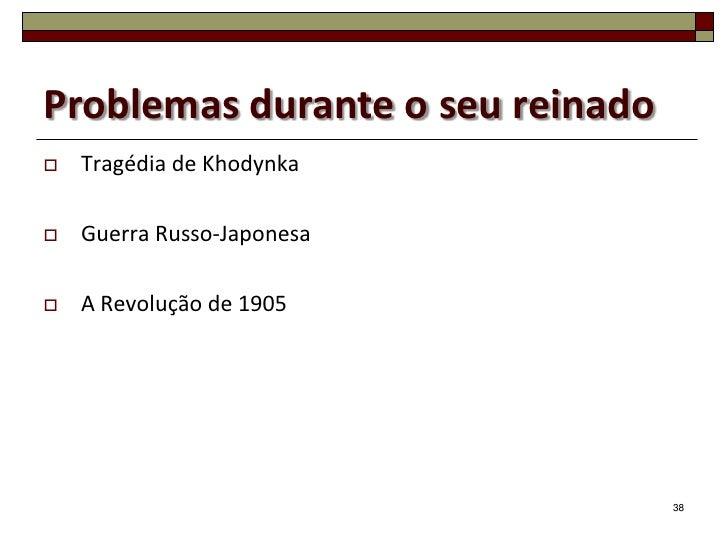 Problemas durante o seu reinado   Tragédia de Khodynka   Guerra Russo-Japonesa   A Revolução de 1905                   ...