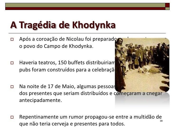 A Tragédia de Khodynka   Após a coroação de Nicolau foi preparado um banquete para    o povo do Campo de Khodynka.   Hav...