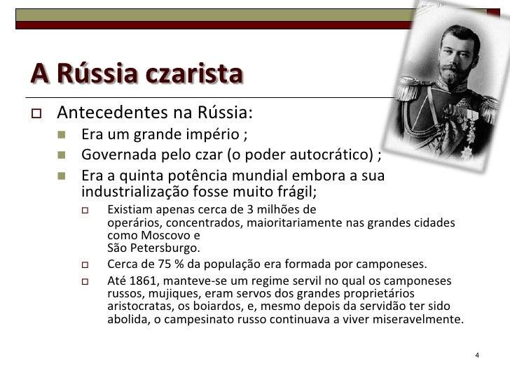 A Rússia czarista   Antecedentes na Rússia:       Era um grande império ;       Governada pelo czar (o poder autocrátic...