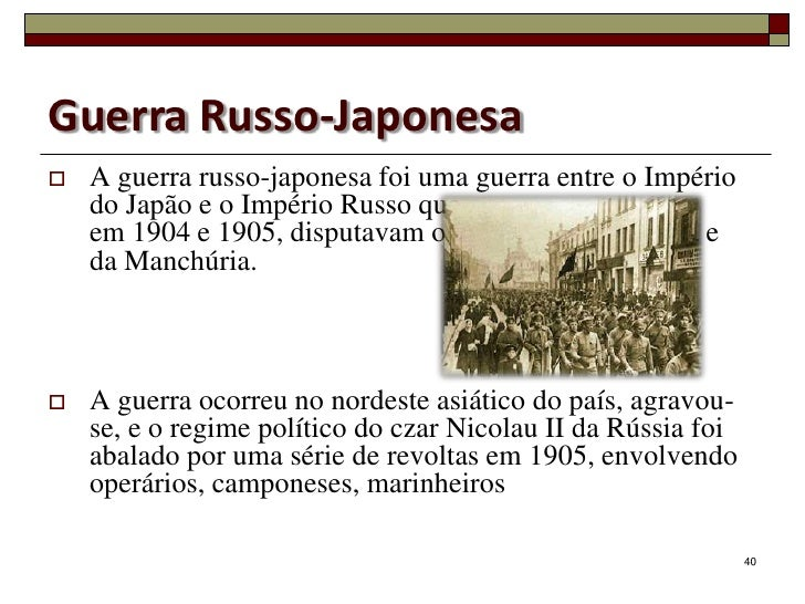 Guerra Russo-Japonesa   A guerra russo-japonesa foi uma guerra entre o Império    do Japão e o Império Russo que,    em 1...