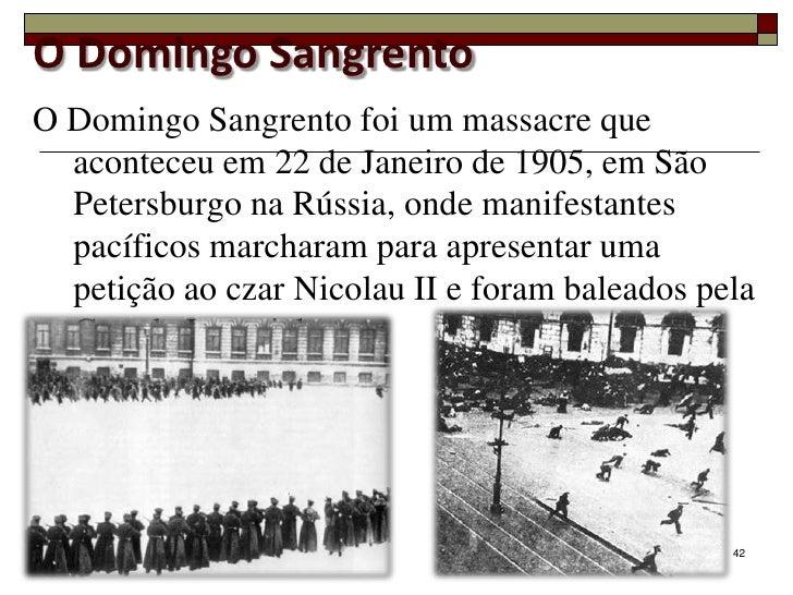 O Domingo SangrentoO Domingo Sangrento foi um massacre que  aconteceu em 22 de Janeiro de 1905, em São  Petersburgo na Rús...
