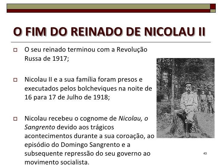 O FIM DO REINADO DE NICOLAU II   O seu reinado terminou com a Revolução    Russa de 1917;   Nicolau II e a sua família f...