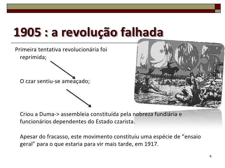 1905 : a revolução falhadaPrimeira tentativa revolucionária foi  reprimida; O czar sentiu-se ameaçado; Criou a Duma-> asse...