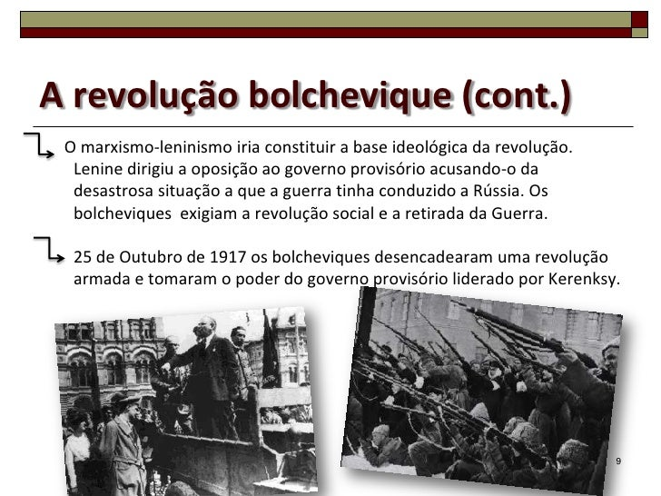 A revolução bolchevique (cont.) O marxismo-leninismo iria constituir a base ideológica da revolução.  Lenine dirigiu a opo...