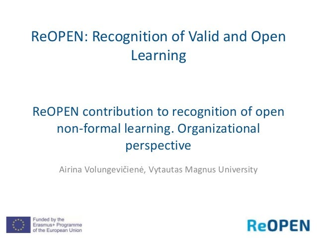 ReOPEN: Recognition of Valid and Open Learning ReOPEN contribution to recognition of open non-formal learning. Organizatio...