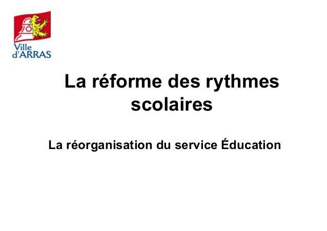 La réforme des rythmes scolaires La réorganisation du service Éducation