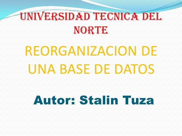 UNIVERSIDAD TECNICA DEL         NORTEREORGANIZACION DEUNA BASE DE DATOS  Autor: Stalin Tuza