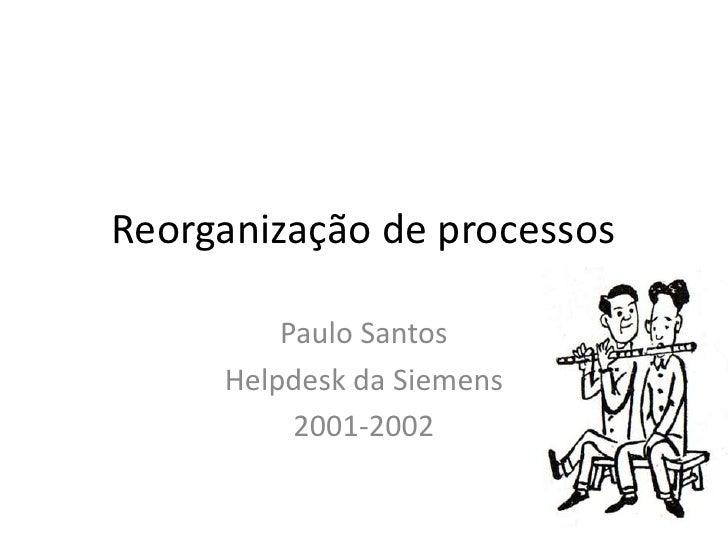 Reorganização de processos         Paulo Santos     Helpdesk da Siemens          2001-2002