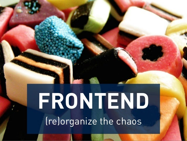FRONTEND  (re)organize the chaos