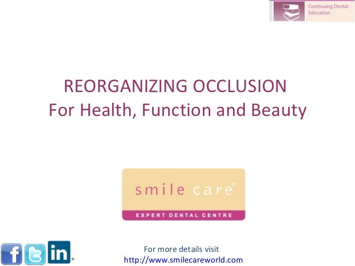 REORGANIZING OCCLUSION  For Health, Function and Beauty For more details visit  http://www.smilecareworld.com