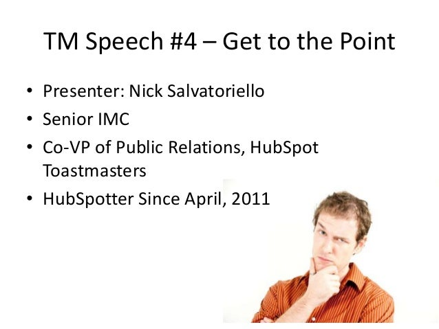 TM Speech #4 – Get to the Point• Presenter: Nick Salvatoriello• Senior IMC• Co-VP of Public Relations, HubSpot  Toastmaste...