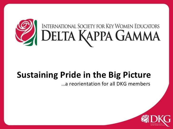 Sustaining   Pride in the Big Picture … a reorientation for all DKG members