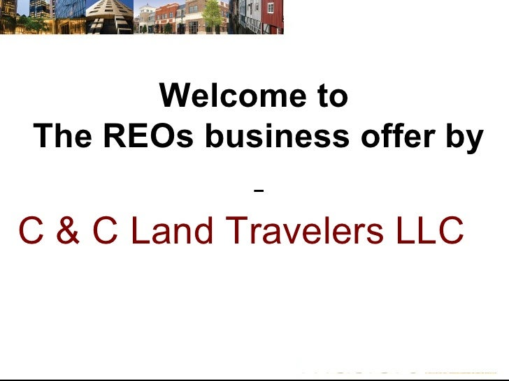 Welcome to  The REOs business offer by   C & C Land Travelers LLC