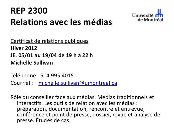 REP 2300Relations avec les médiasCertificat de relations publiquesHiver 2012JE. 05/01 au 19/04 de 19 h à 22 hMichelle Sull...